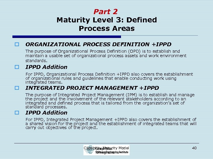 Part 2 Maturity Level 3: Defined Process Areas o ORGANIZATIONAL PROCESS DEFINITION +IPPD The