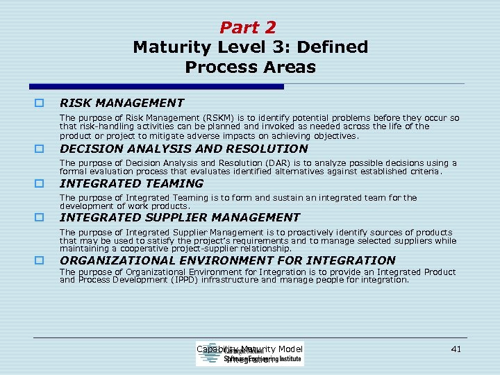 Part 2 Maturity Level 3: Defined Process Areas o RISK MANAGEMENT The purpose of