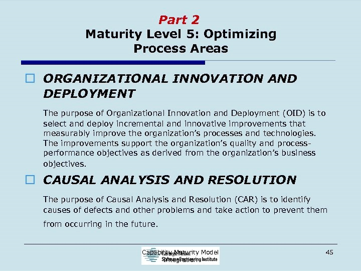 Part 2 Maturity Level 5: Optimizing Process Areas o ORGANIZATIONAL INNOVATION AND DEPLOYMENT The