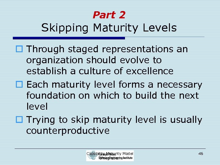 Part 2 Skipping Maturity Levels o Through staged representations an organization should evolve to