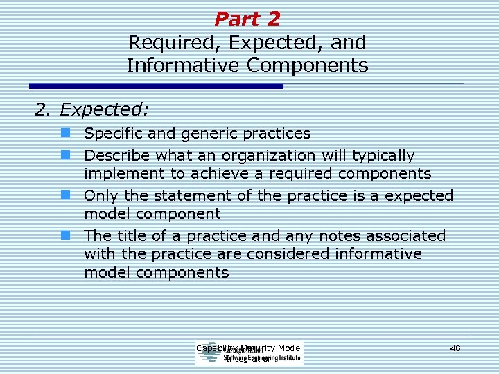 Part 2 Required, Expected, and Informative Components 2. Expected: n Specific and generic practices