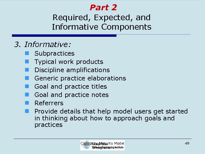 Part 2 Required, Expected, and Informative Components 3. Informative: n n n n Subpractices