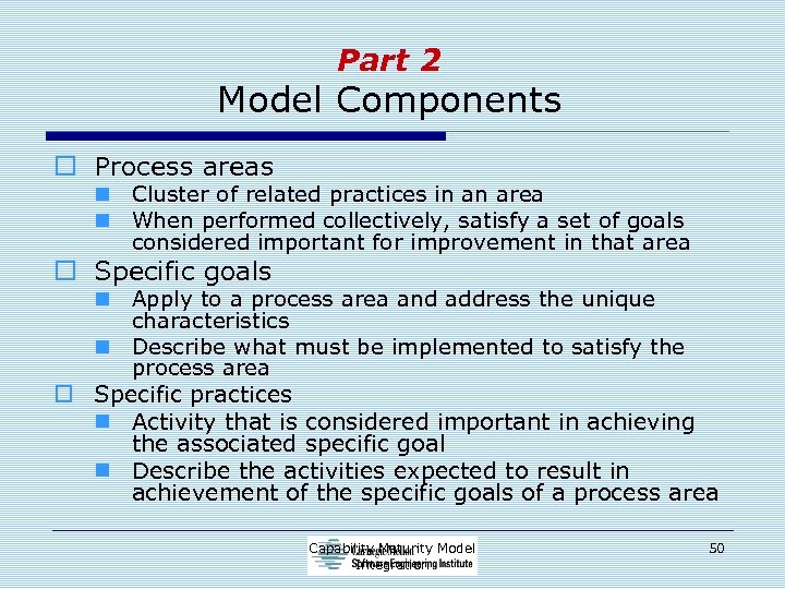 Part 2 Model Components o Process areas n Cluster of related practices in an