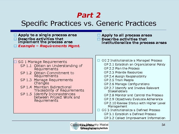 Part 2 Specific Practices vs. Generic Practices o Apply to a single process area