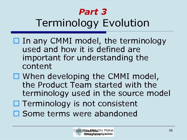 Part 3 Terminology Evolution o In any CMMI model, the terminology used and how