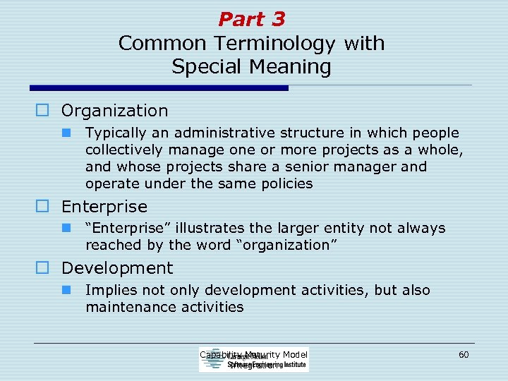 Part 3 Common Terminology with Special Meaning o Organization n Typically an administrative structure