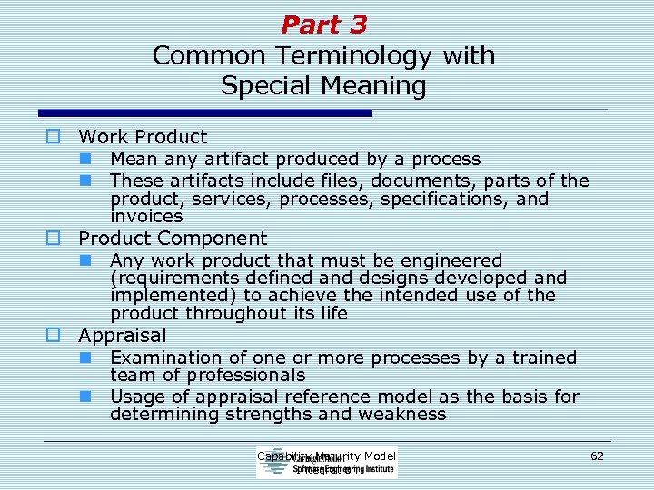 Part 3 Common Terminology with Special Meaning o Work Product n Mean any artifact
