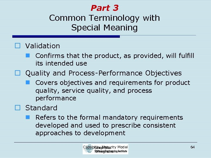 Part 3 Common Terminology with Special Meaning o Validation n Confirms that the product,