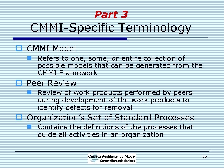 Part 3 CMMI-Specific Terminology o CMMI Model n Refers to one, some, or entire