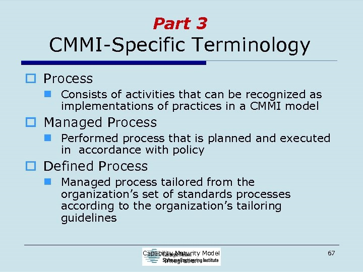 Part 3 CMMI-Specific Terminology o Process n Consists of activities that can be recognized