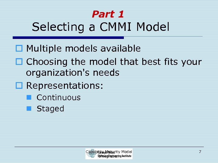 Part 1 Selecting a CMMI Model o Multiple models available o Choosing the model