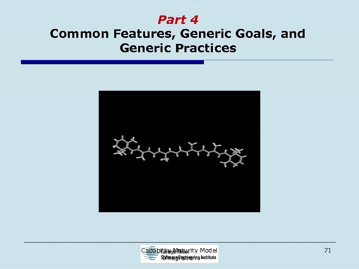 Part 4 Common Features, Generic Goals, and Generic Practices Capability Maturity Model Integration 71