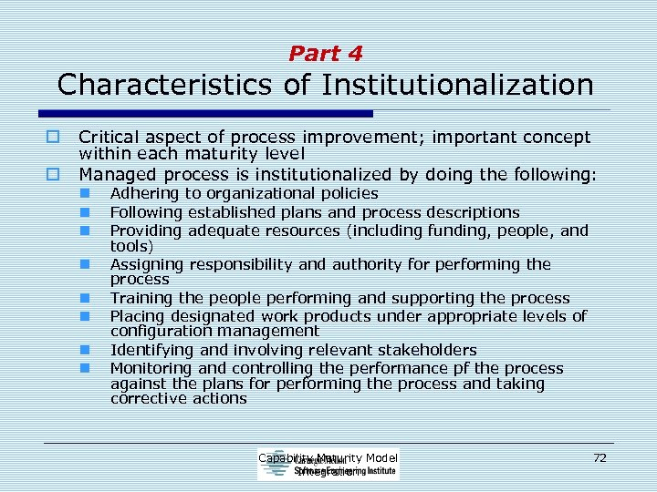 Part 4 Characteristics of Institutionalization o o Critical aspect of process improvement; important concept