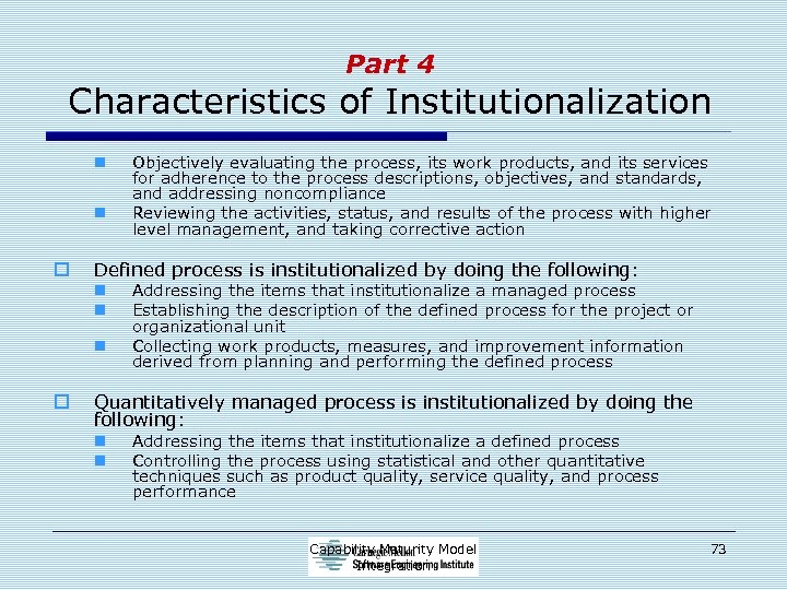 Part 4 Characteristics of Institutionalization n n o Defined process is institutionalized by doing