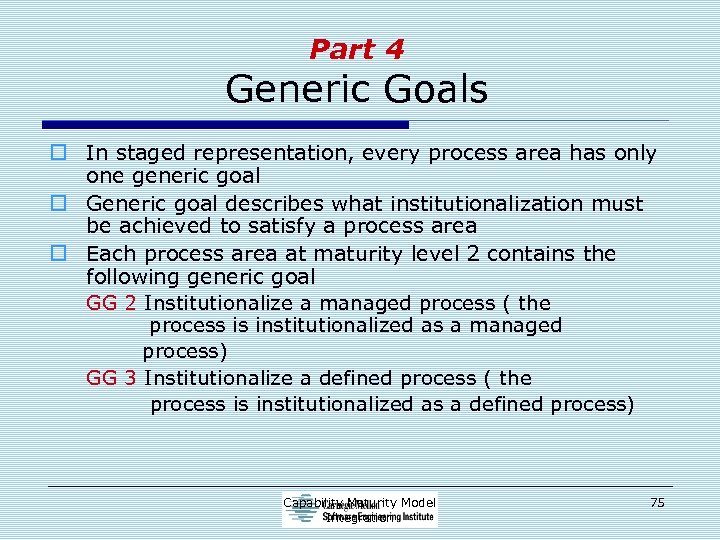 Part 4 Generic Goals o In staged representation, every process area has only one