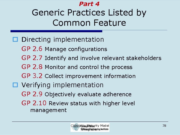 Part 4 Generic Practices Listed by Common Feature o Directing implementation GP 2. 6