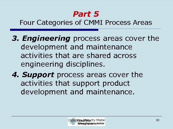 Part 5 Four Categories of CMMI Process Areas 3. Engineering process areas cover the