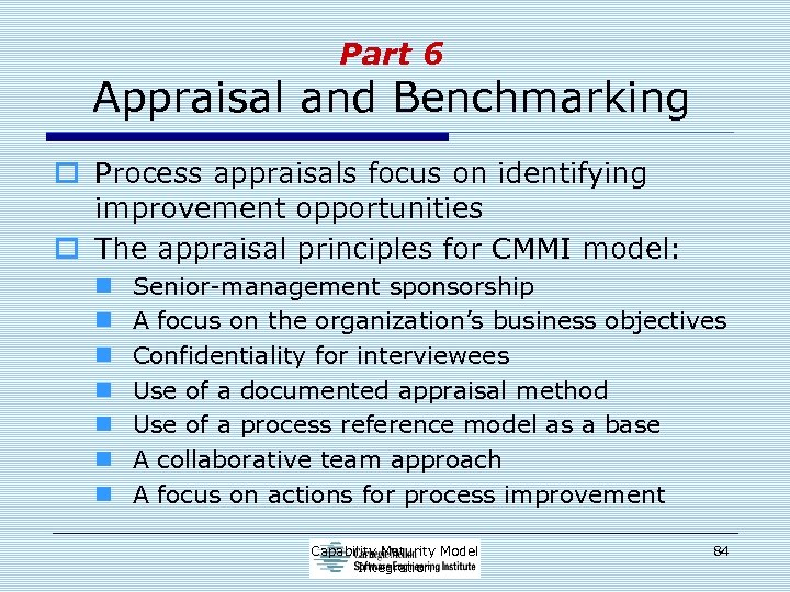 Part 6 Appraisal and Benchmarking o Process appraisals focus on identifying improvement opportunities o