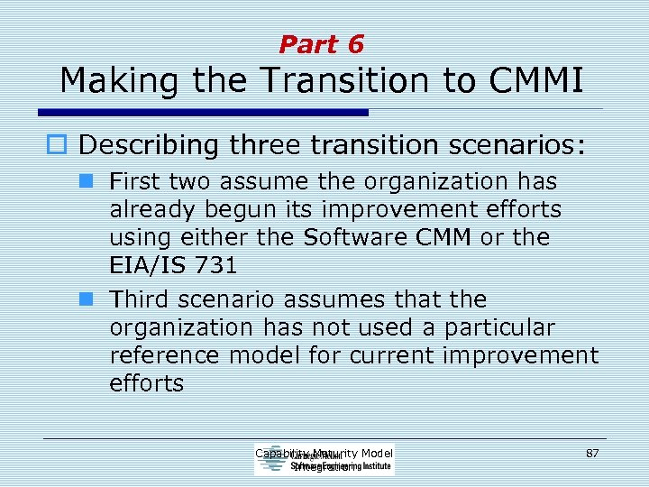 Part 6 Making the Transition to CMMI o Describing three transition scenarios: n First