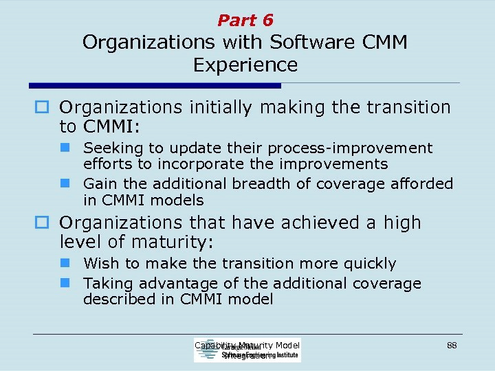 Part 6 Organizations with Software CMM Experience o Organizations initially making the transition to