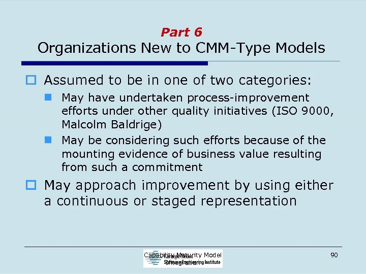 Part 6 Organizations New to CMM-Type Models o Assumed to be in one of
