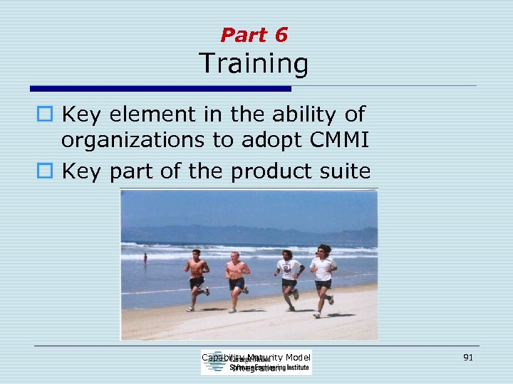 Part 6 Training o Key element in the ability of organizations to adopt CMMI