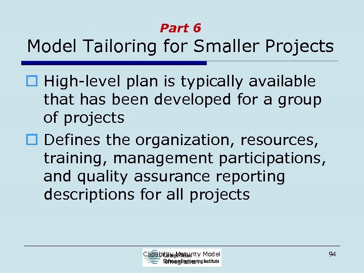 Part 6 Model Tailoring for Smaller Projects o High-level plan is typically available that