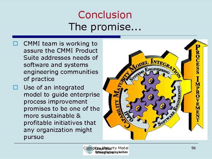 Conclusion The promise. . . o CMMI team is working to assure the CMMI