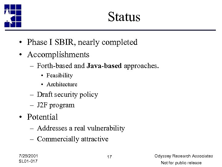Status • Phase I SBIR, nearly completed • Accomplishments – Forth-based and Java-based approaches.