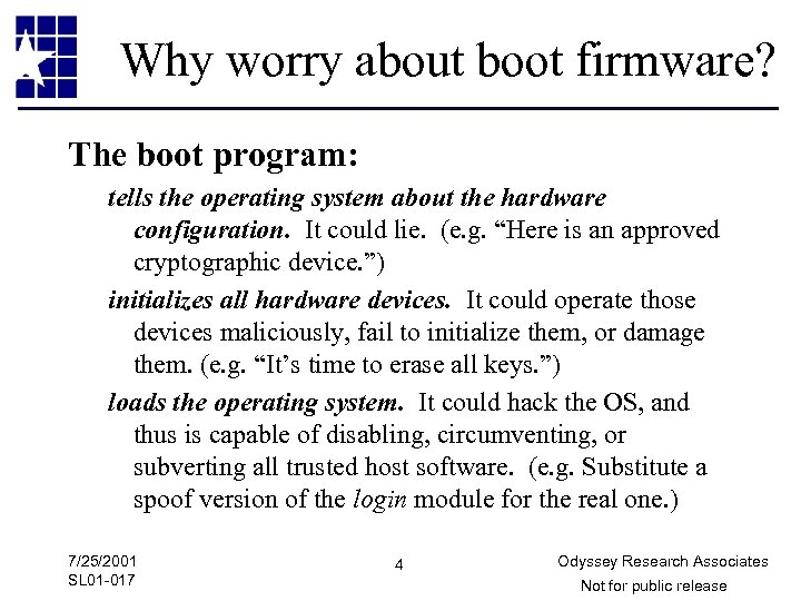 Why worry about boot firmware? The boot program: tells the operating system about the