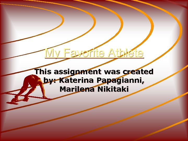 My Favorite Athlete This assignment was created by: Katerina Papagianni, Marilena Nikitaki