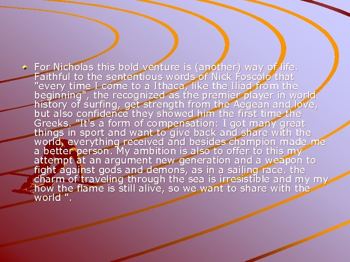 For Nicholas this bold venture is (another) way of life. Faithful to the sententious