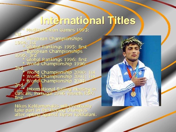 International Titles * Mediterranean Games 1993: 1 st * European Championships 1994: 1 st
