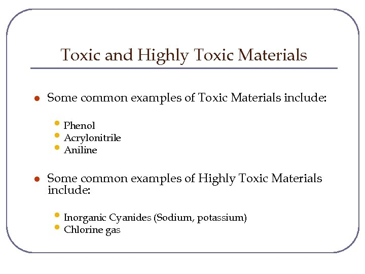 Toxic and Highly Toxic Materials l Some common examples of Toxic Materials include: •