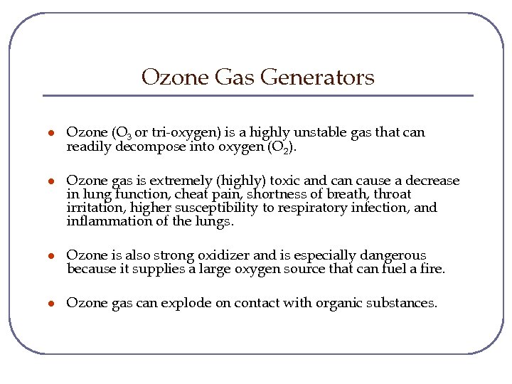 Ozone Gas Generators l Ozone (O 3 or tri-oxygen) is a highly unstable gas