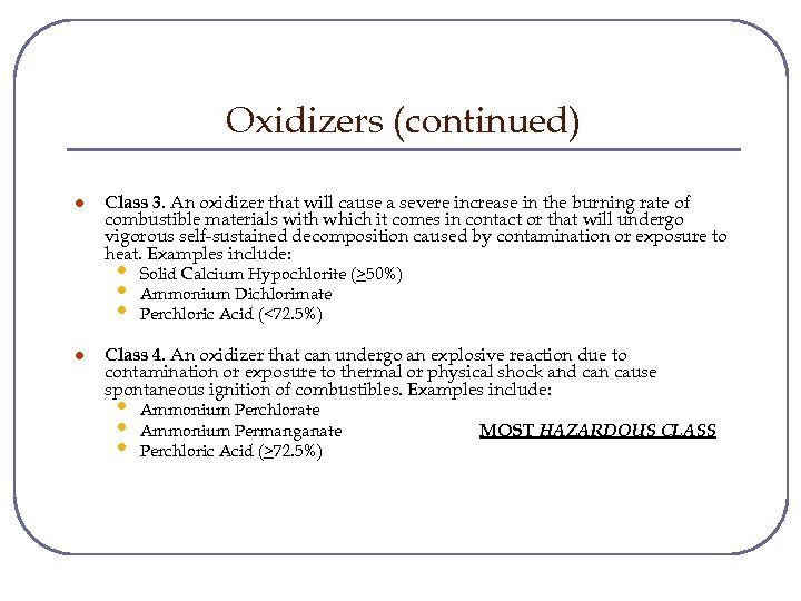 Oxidizers (continued) l Class 3. An oxidizer that will cause a severe increase in