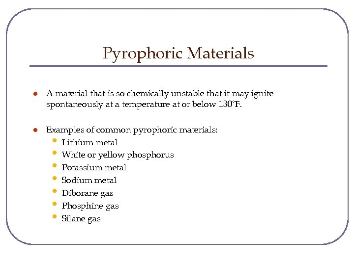 Pyrophoric Materials l A material that is so chemically unstable that it may ignite
