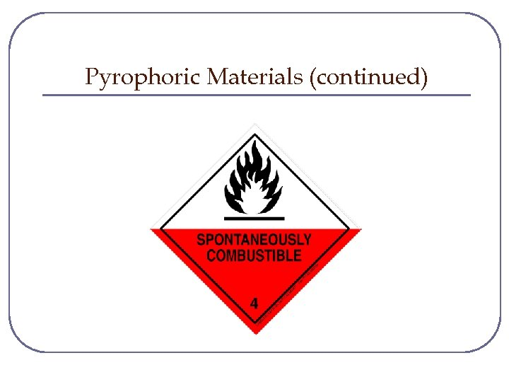 Pyrophoric Materials (continued)