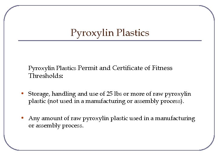 Pyroxylin Plastics Permit and Certificate of Fitness Thresholds: • Storage, handling and use of