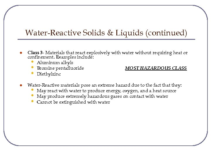 Water-Reactive Solids & Liquids (continued) l Class 3 - Materials that react explosively with