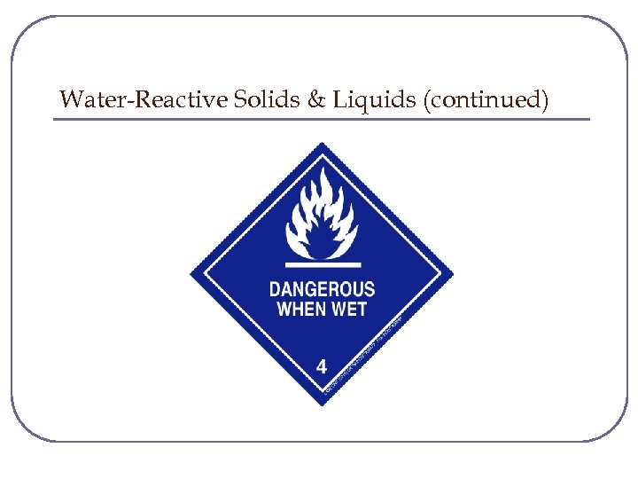 Water-Reactive Solids & Liquids (continued)
