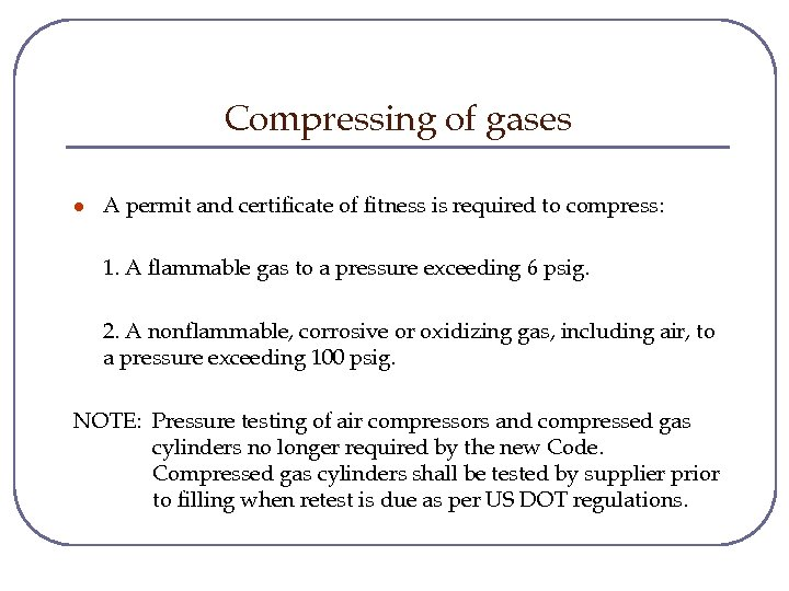 Compressing of gases l A permit and certificate of fitness is required to compress: