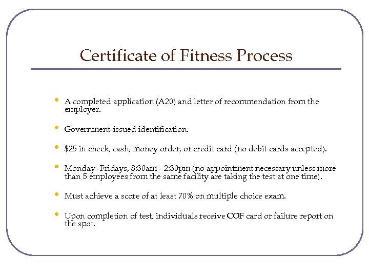 Certificate of Fitness Process • A completed application (A 20) and letter of recommendation
