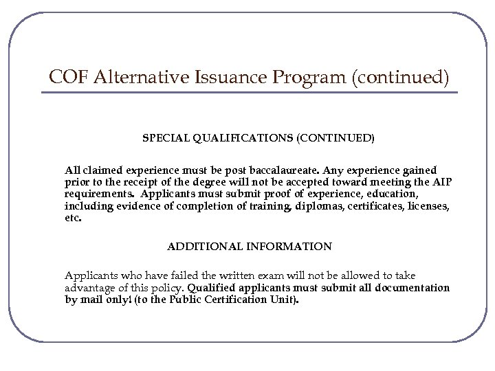 COF Alternative Issuance Program (continued) SPECIAL QUALIFICATIONS (CONTINUED) All claimed experience must be post