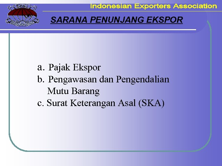 SARANA PENUNJANG EKSPOR a. Pajak Ekspor b. Pengawasan dan Pengendalian Mutu Barang c. Surat