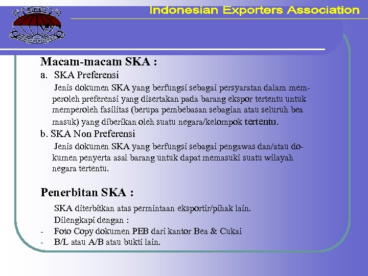Macam-macam SKA : a. SKA Preferensi Jenis dokumen SKA yang berfungsi sebagai persyaratan dalam