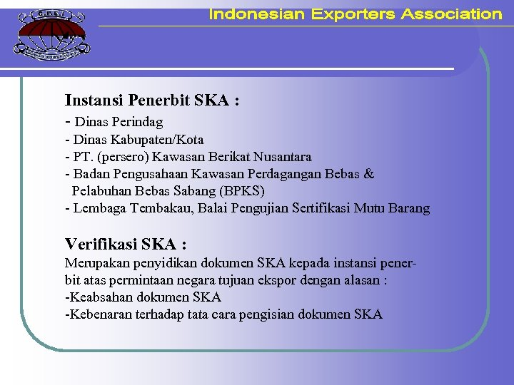 Instansi Penerbit SKA : - Dinas Perindag - Dinas Kabupaten/Kota - PT. (persero) Kawasan