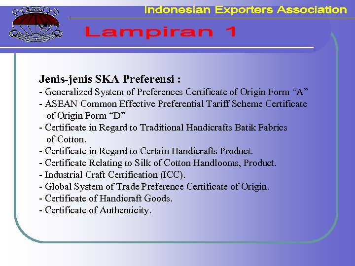 "Jenis-jenis SKA Preferensi : - Generalized System of Preferences Certificate of Origin Form ""A"""