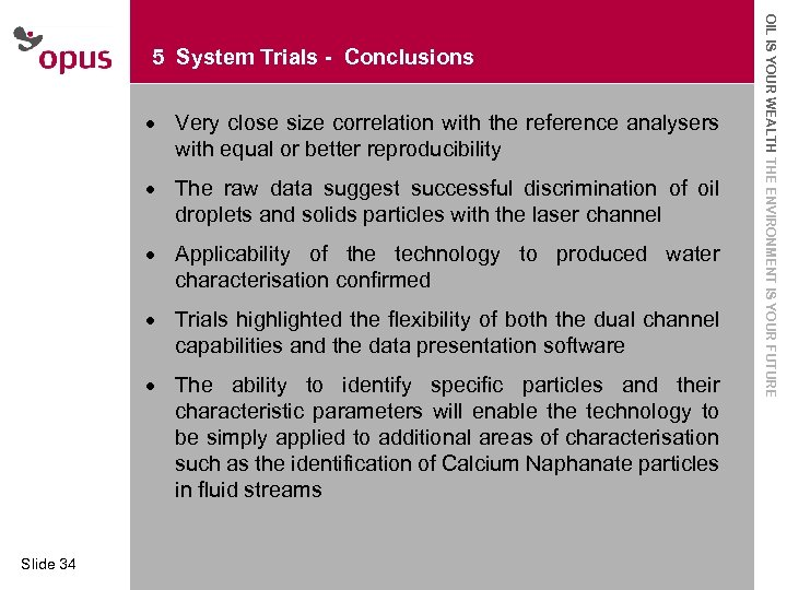 · Very close size correlation with the reference analysers with equal or better reproducibility
