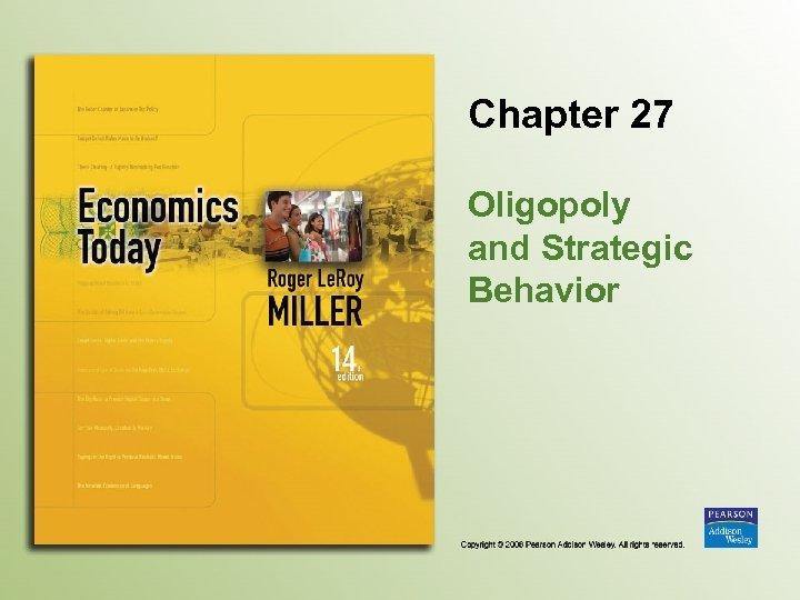 Chapter 27 Oligopoly and Strategic Behavior